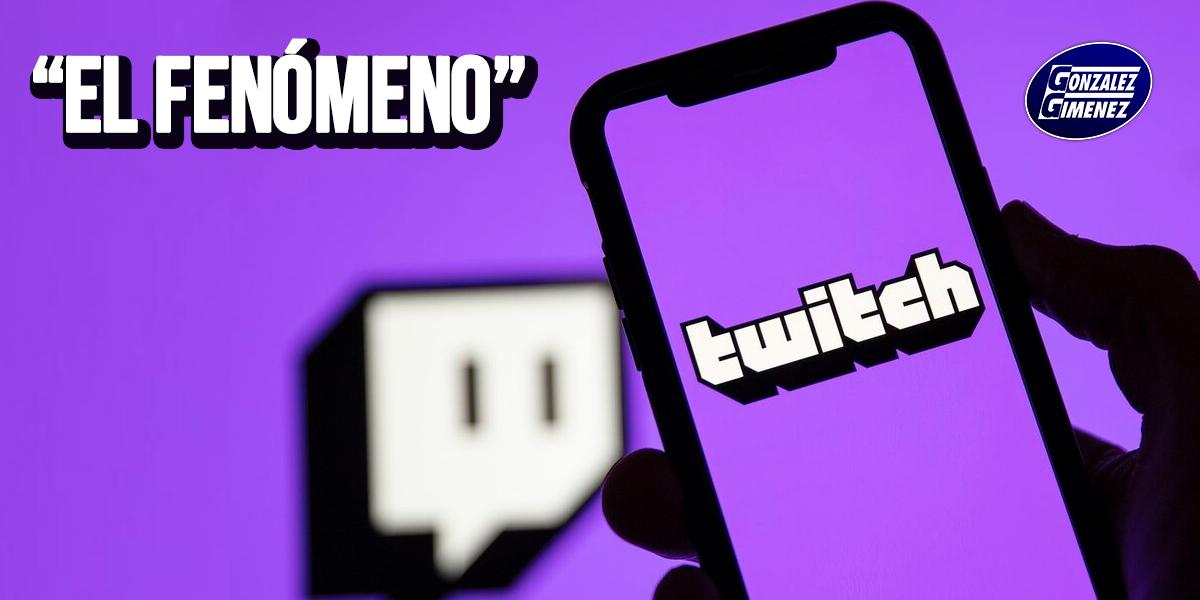 El Fenómeno Twitch